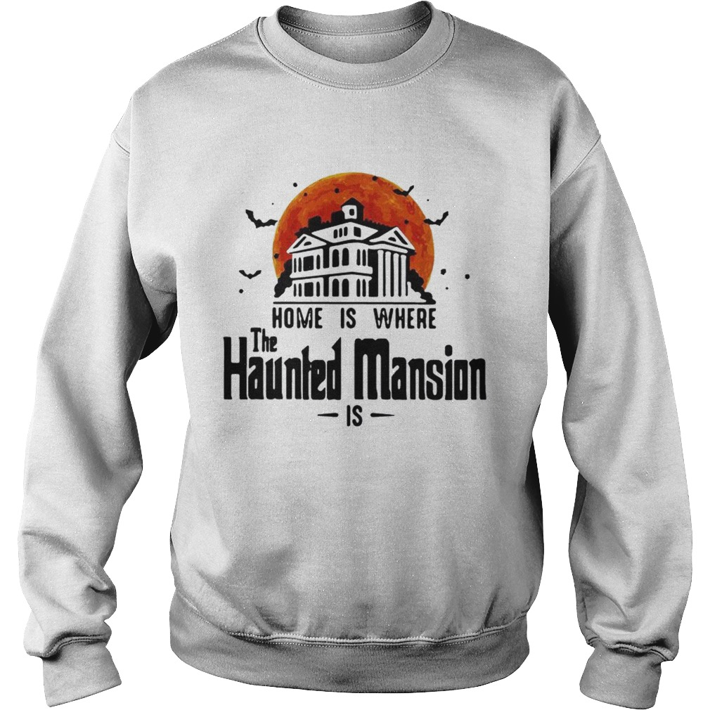 Home is where the Haunted Mansion is Sweatshirt