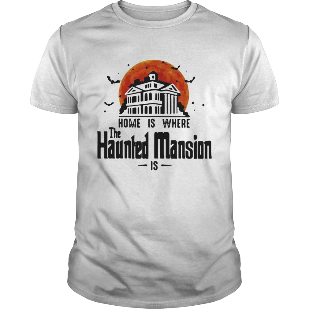 Home is where the Haunted Mansion is Unisex