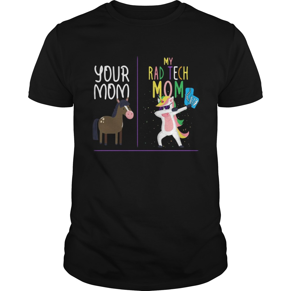 Horse your mom Unicorn my rad tech mom shirt