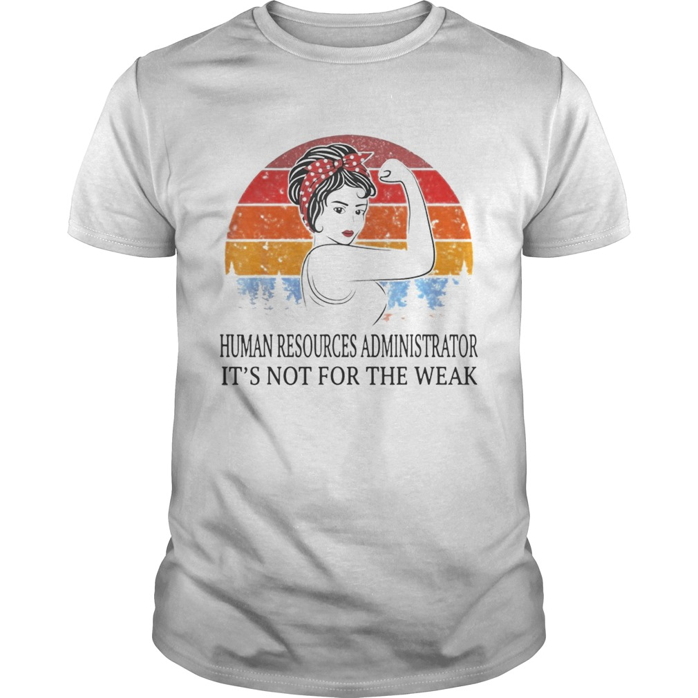 Human Resources Administrator Its Not For The Weak Vintage shirt