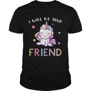 I Will Be Your Friend Stop Bullying Friendship Unicorn Shirt