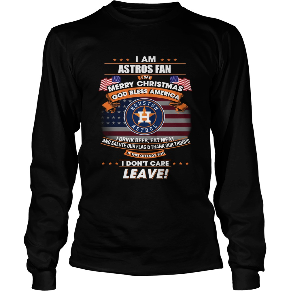 I am Astros fan I say Merry Christmas God bless America LongSleeve