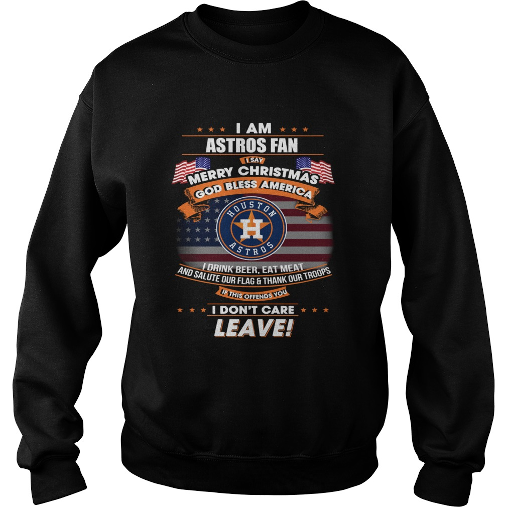 I am Astros fan I say Merry Christmas God bless America Sweatshirt