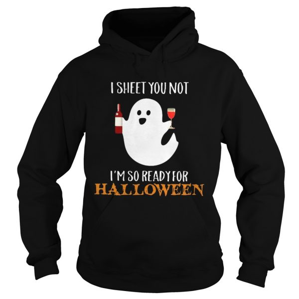 I sheet you not Im so ready for Halloween Hoodie 1