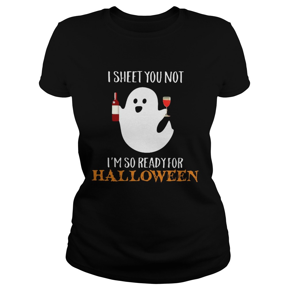 I sheet you not Im so ready for Halloween Classic Ladies