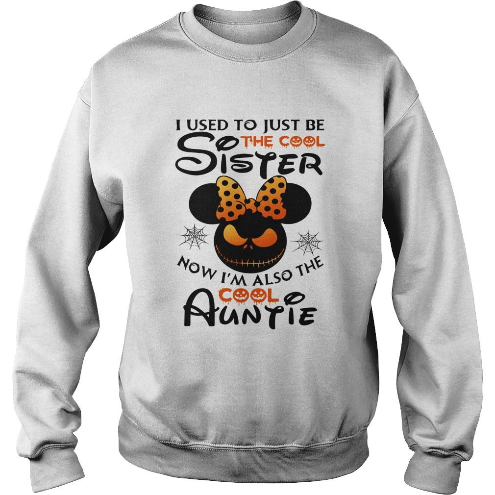 I use to just be the cool sister now Im also the cool Auntie Minnie Halloween Sweatshirt