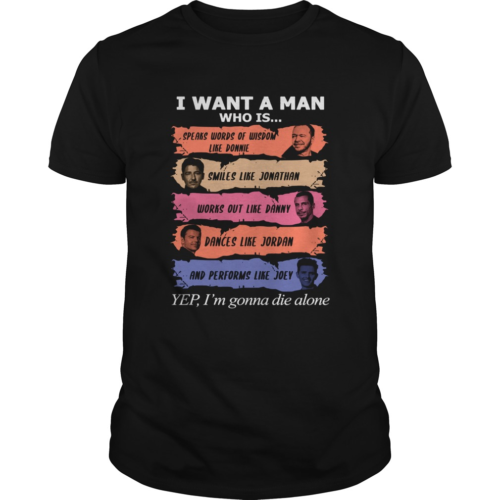 I want a man who is Donnie Jonathan Danny Jordan Joey yes Im gonna die alone shirt