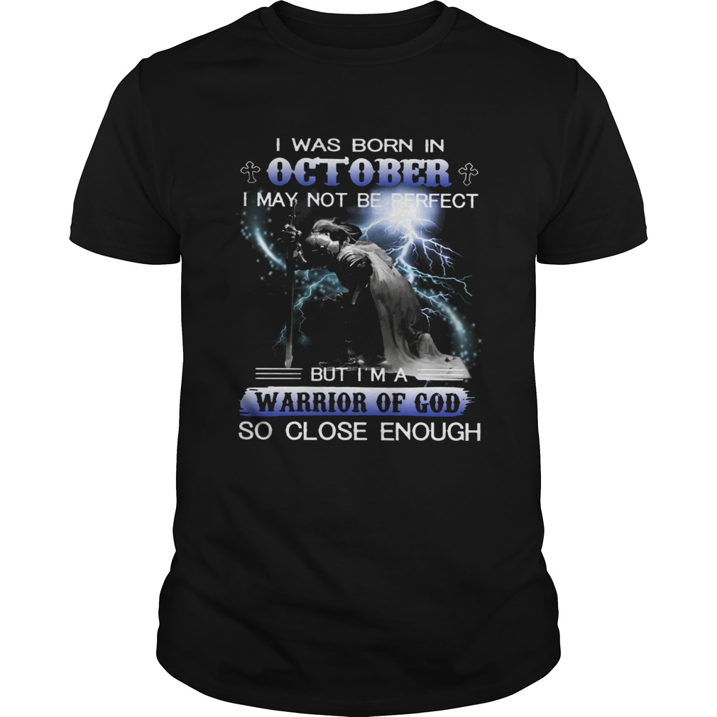 I was born in October I may not be perfect but Im a warrior of God shirt