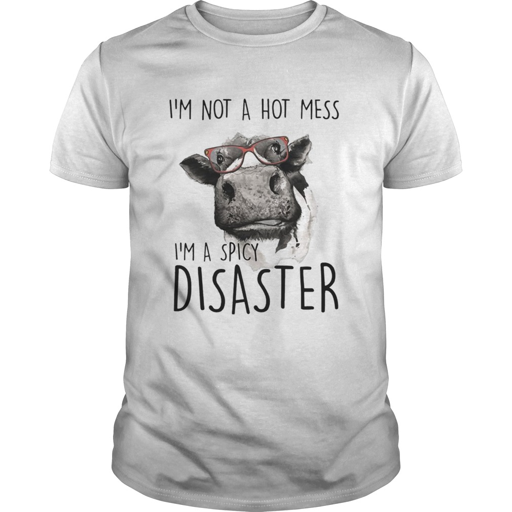 Im Not A Hot Mess Im A Spicy Disaster Funny Cows Lovers Farmers Shirts