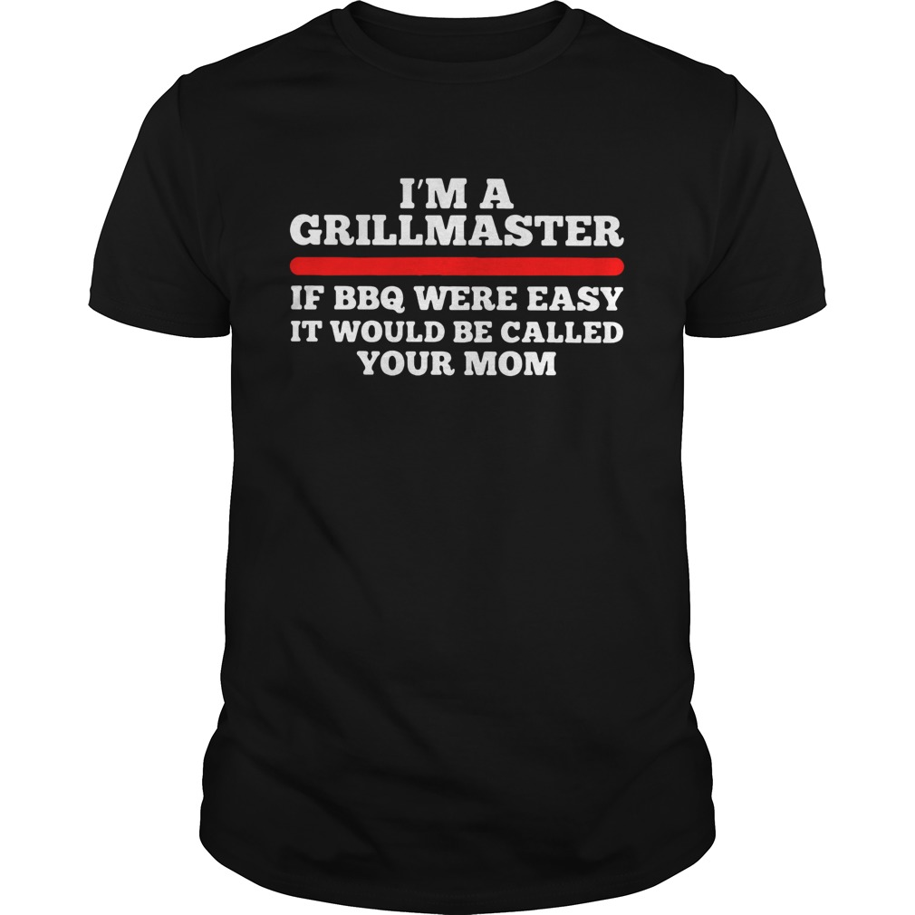 Im a girl master of BBQ were easy it would be called your mom shirt