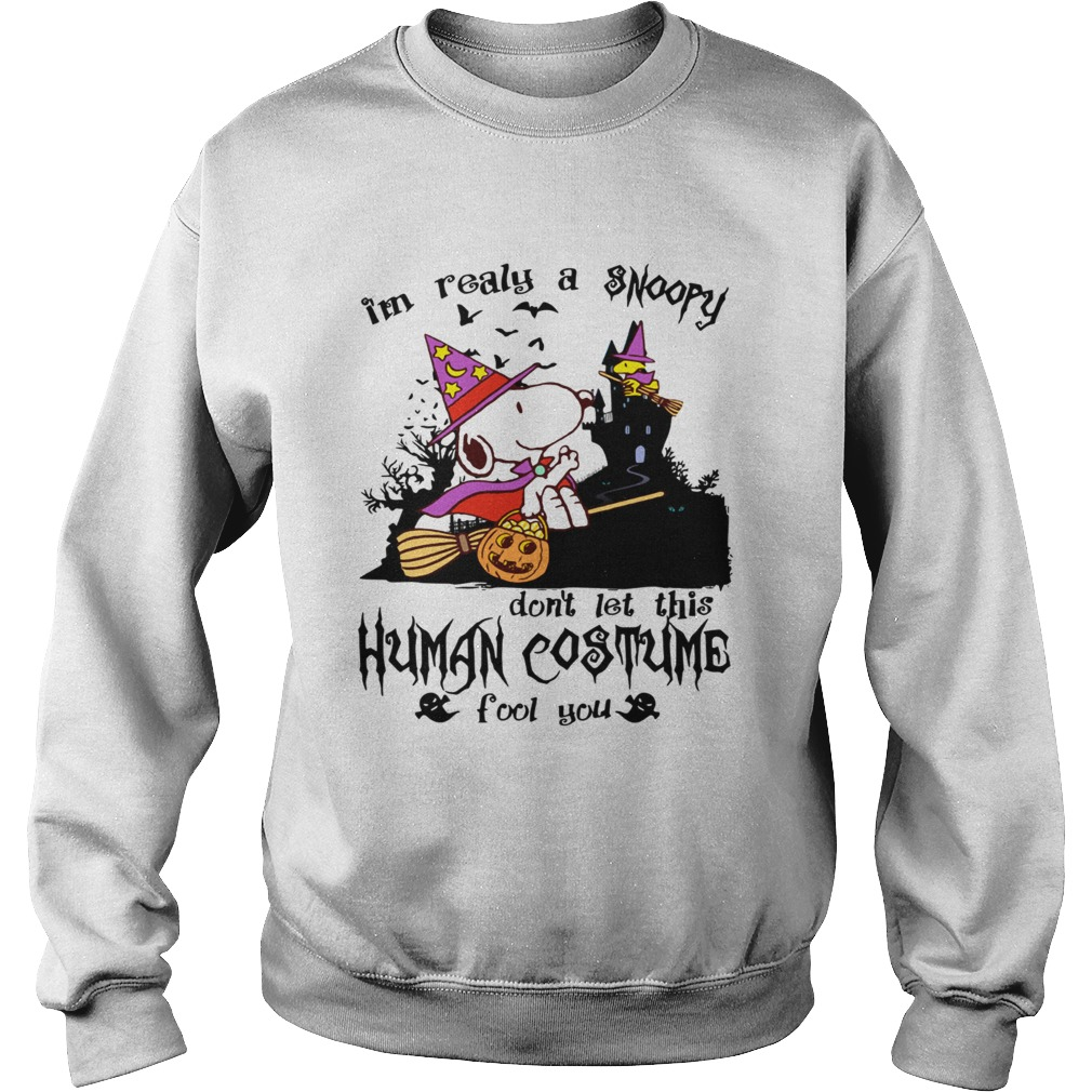 Im realy a Snoopy dont let this human costume fool you  Sweatshirt