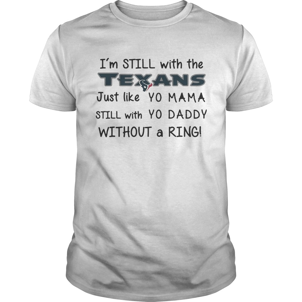 Im still with the Texans Just like yo Mama t shirt