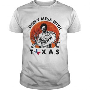 Leatherface dont mess with Texas shirt