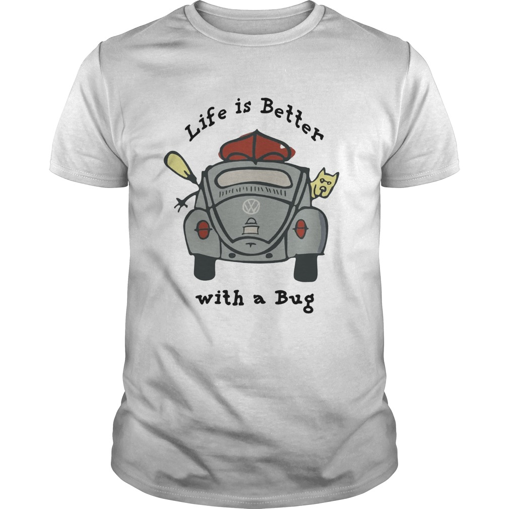 Life is better with a Bug Volkswagen shirt