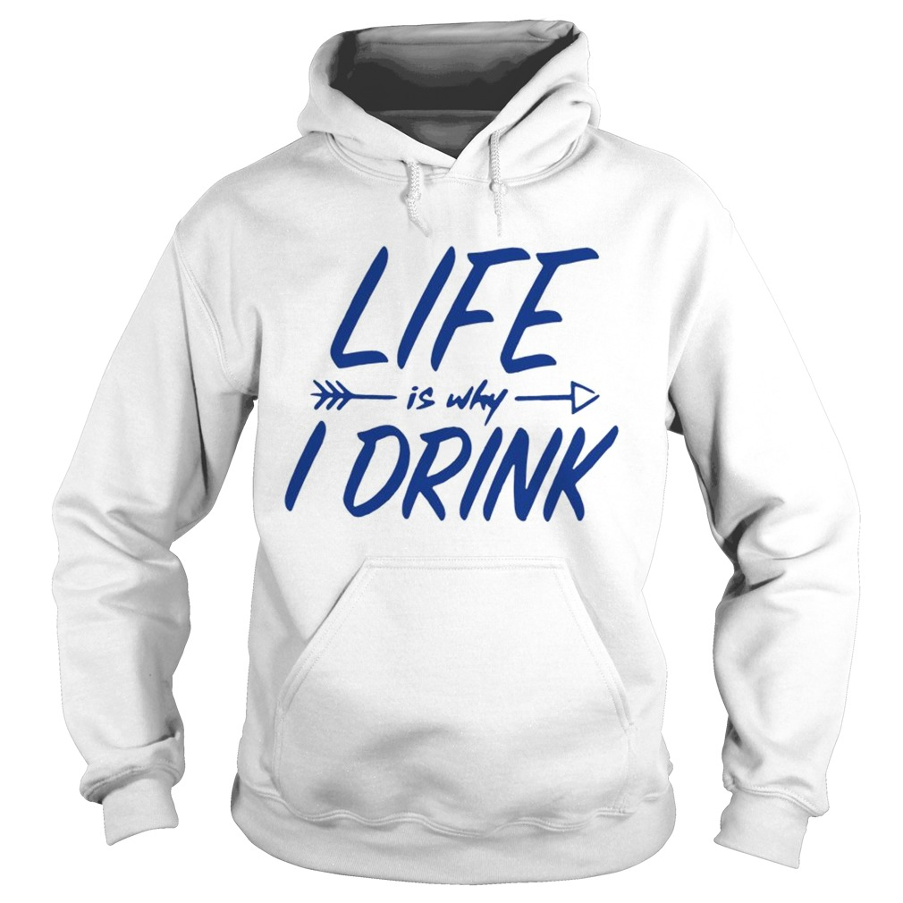 Life is why I drink  Hoodie