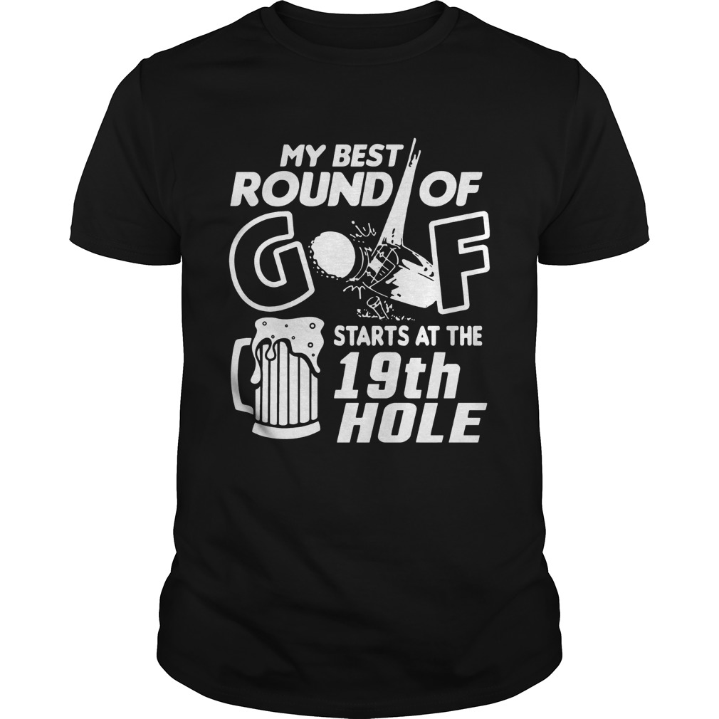 My Best Round Of Golf Starts At The 19th Hole Funny Golfers Golfing Lovers Drinking Shirts