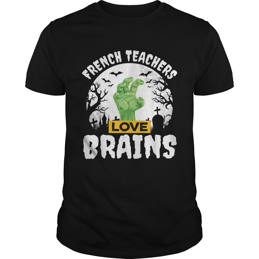 Nice Halloween Teacher Gift French Teachers Love Brains shirt