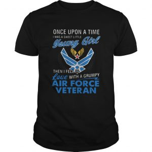 Once upon a time I was a sweet little young girl then I fell in love with a grumpy air force vetera shirt