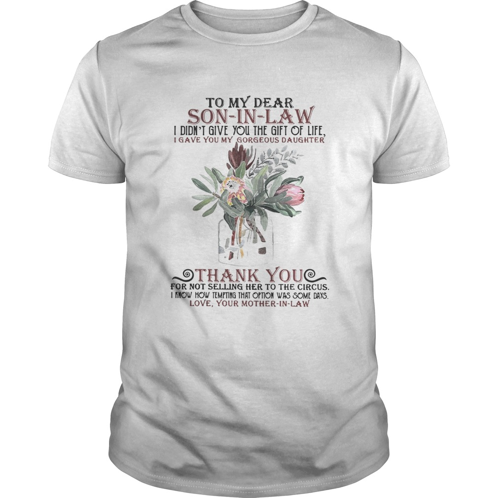 So my dear son in law I didnt give you the gift of life I gave you my gorgeous daughter shirt