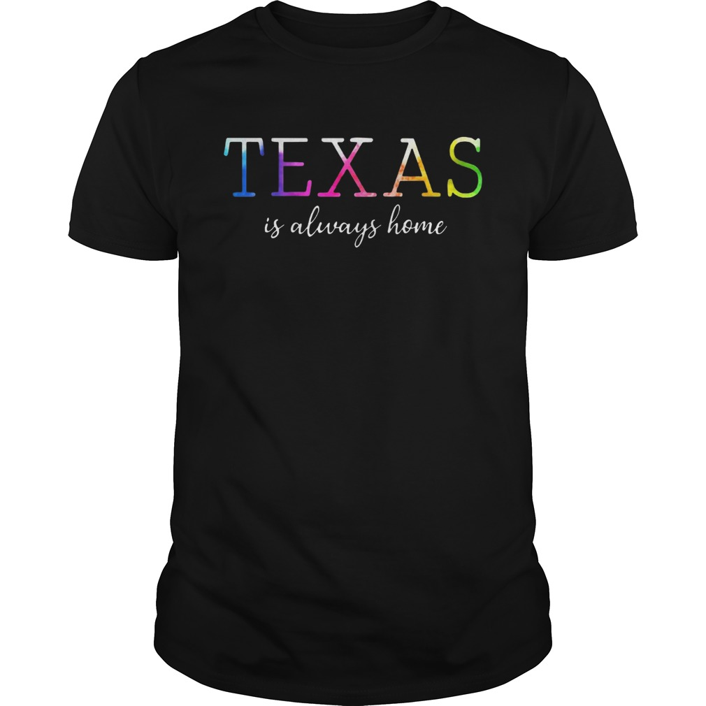 Texas Is Always Home Tshirt