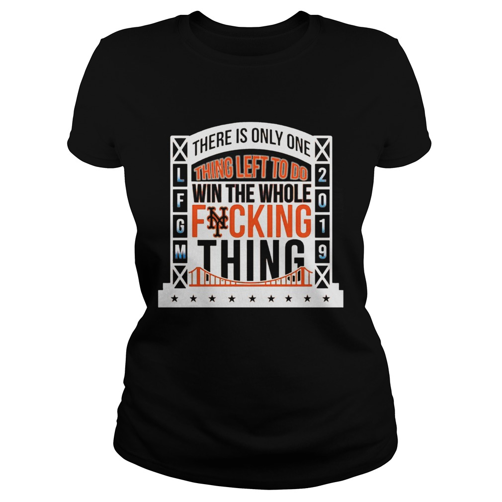 1565777530There Is Only Onething Left To Do Win The Whole Fucking Thing NY Mets LFGM 2019 Baseball Shirts Classic Ladies