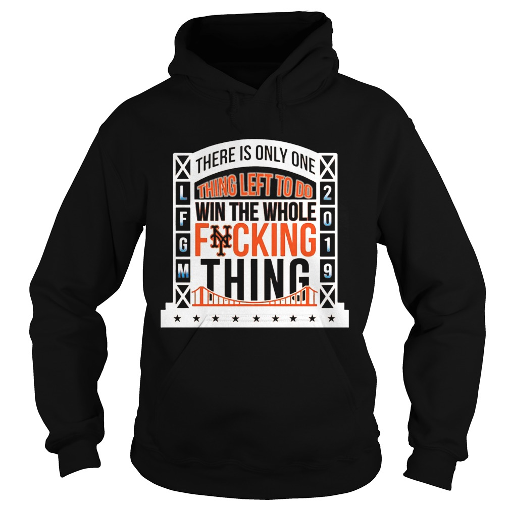 1565777530There Is Only Onething Left To Do Win The Whole Fucking Thing NY Mets LFGM 2019 Baseball Shirts Hoodie