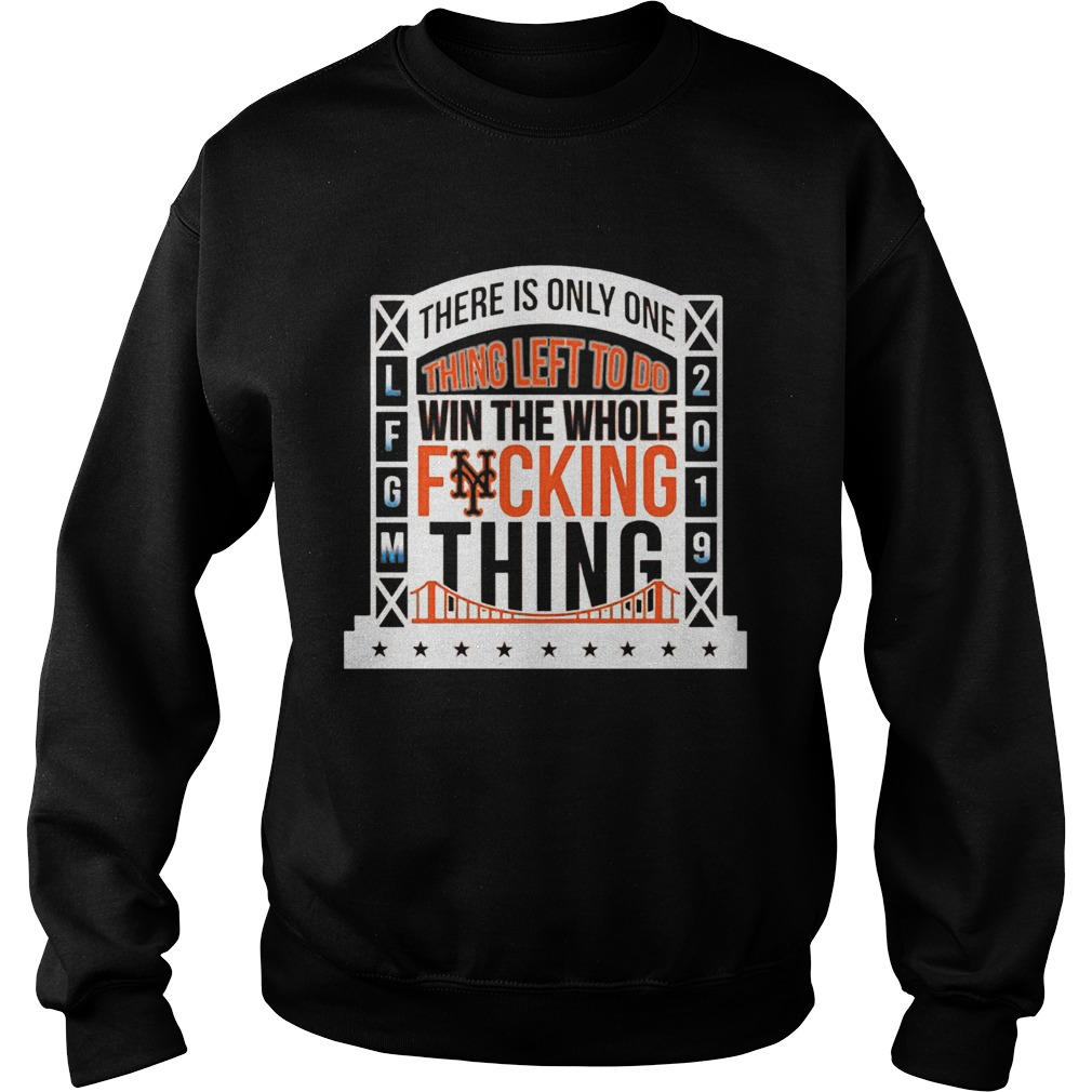 1565777530There Is Only Onething Left To Do Win The Whole Fucking Thing NY Mets LFGM 2019 Baseball Shirts Sweatshirt