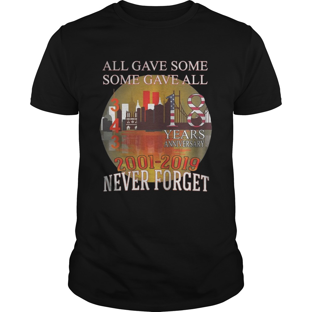 911 Never Forget 18 Years Anniversary All Gave Some Shirt