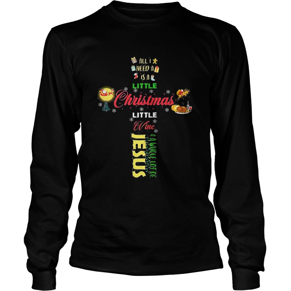 All I need a is a little Christmas little wine a whole lot of Jesus LongSleeve