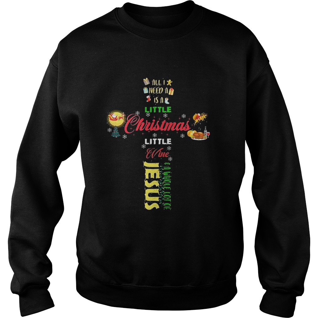 All I need a is a little Christmas little wine a whole lot of Jesus Sweatshirt