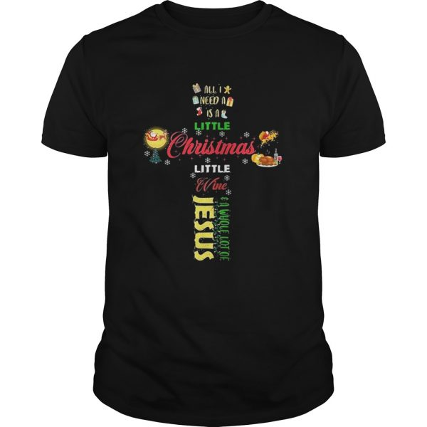 All I need a is a little Christmas little wine a whole lot of Jesus shirt