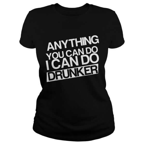 Anything you can do I can do drunker Classic Ladies