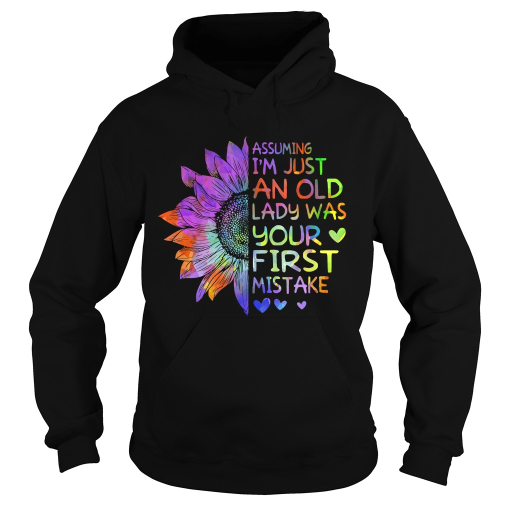 Assuming Im Just An Old Lady Was Your First MistakeTShirt Hoodie
