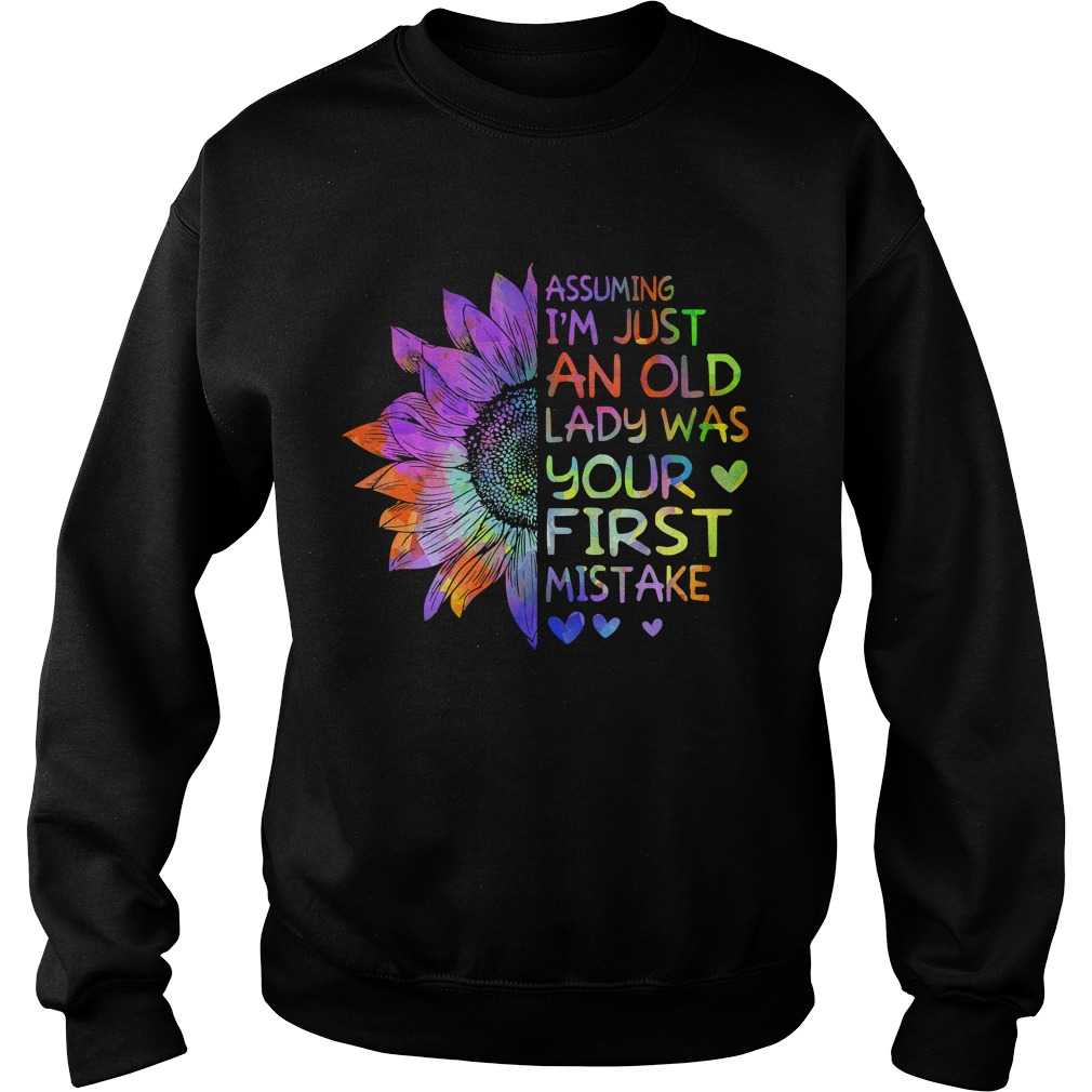 Assuming Im Just An Old Lady Was Your First MistakeTShirt Sweatshirt