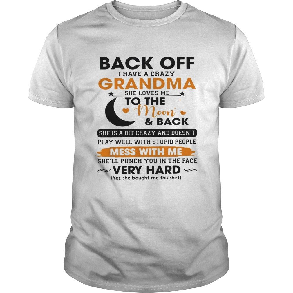 Back off I have a crazy grandma she loves me to the moon shirt