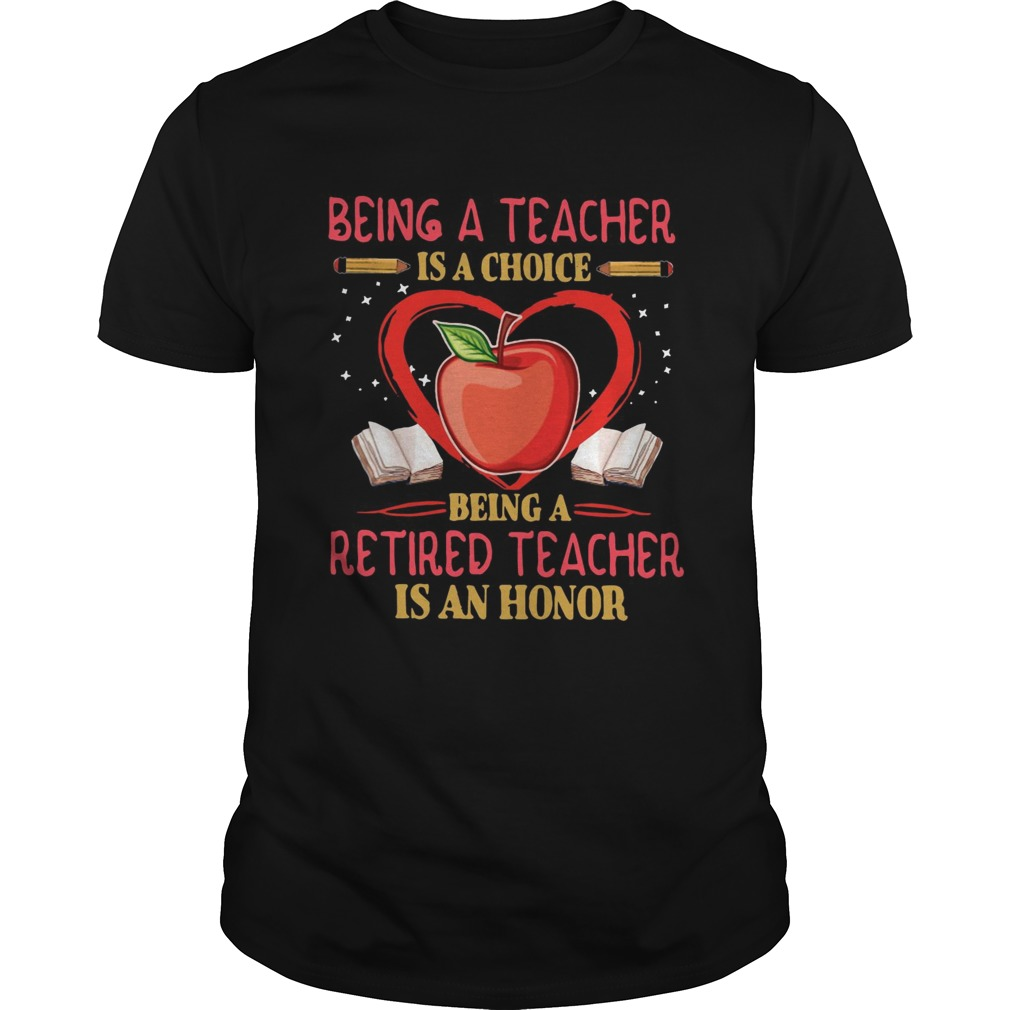 Being a teacher is a choice being a retired teacher is an honor shirt