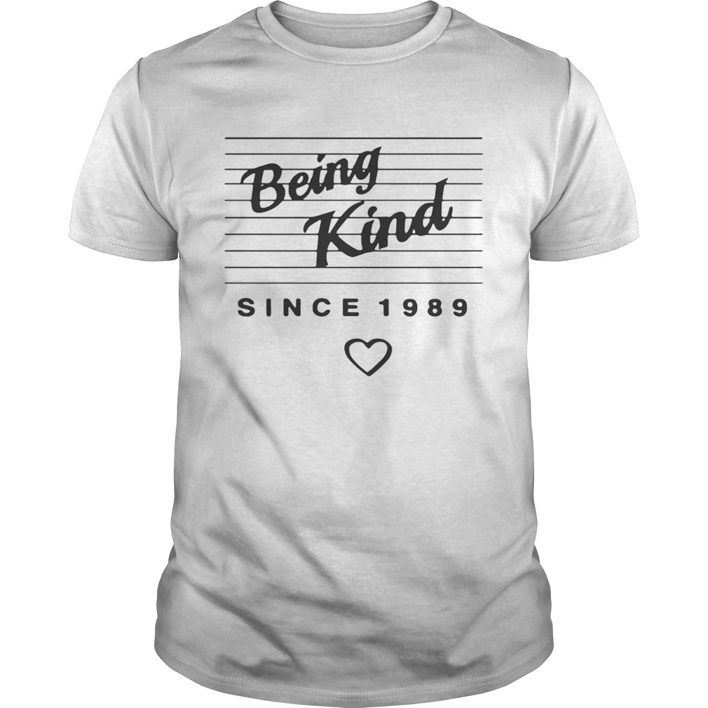 Being kind since 1989 shirt