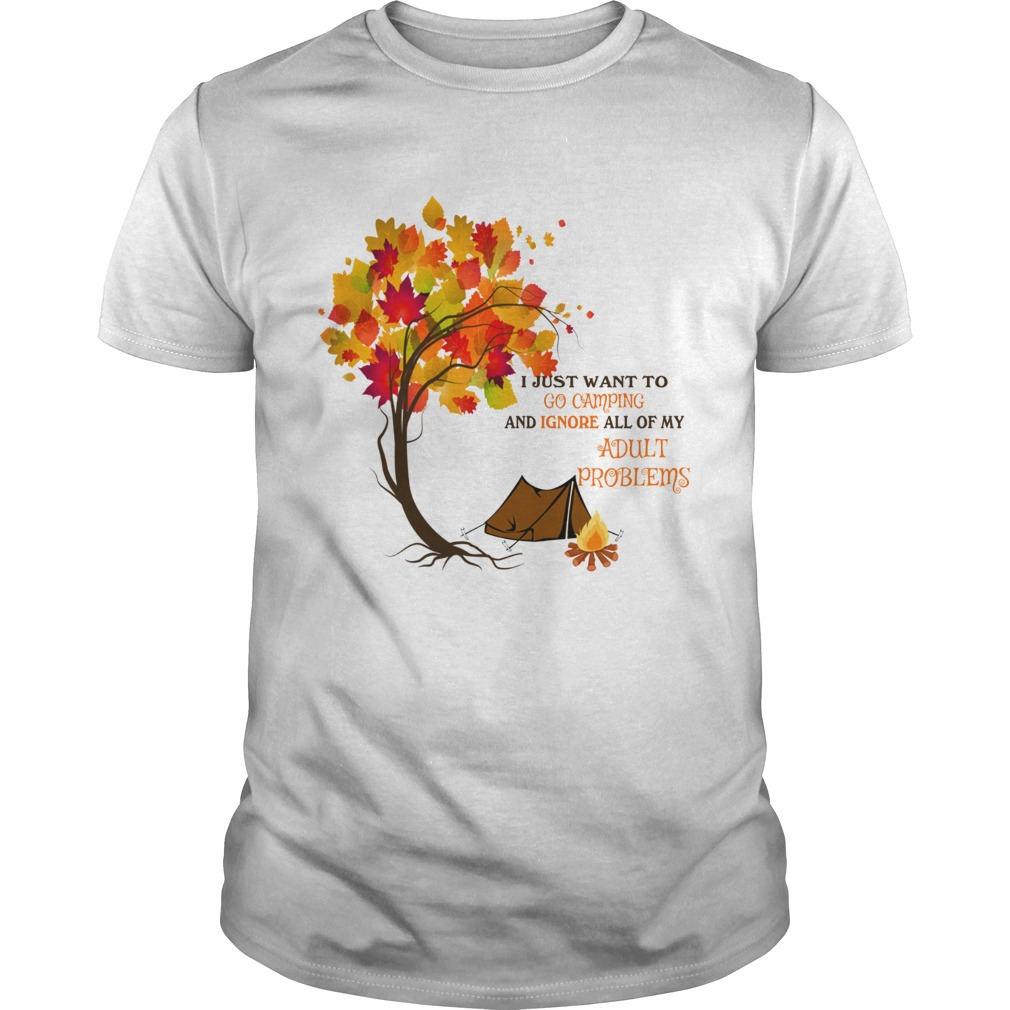 Camp autumn I just want to go camping and ignore all of my Adult problems shirt