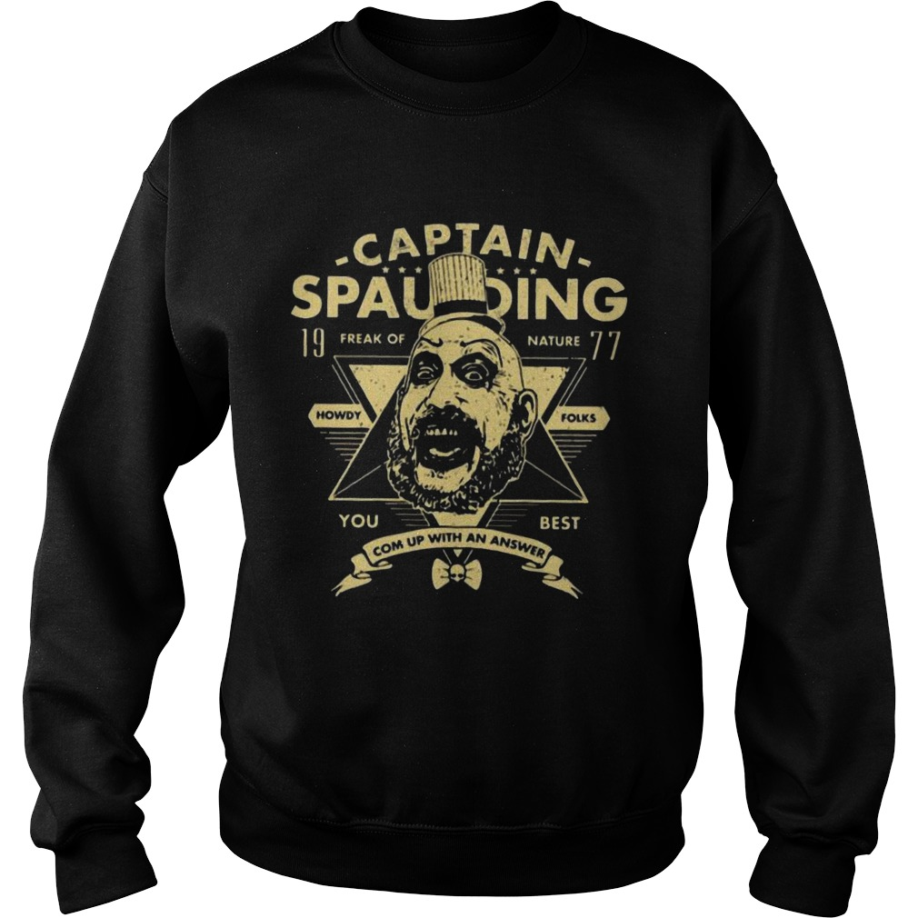 Captain spaulding 19 freak of nature you best come up with an answer Sweatshirt