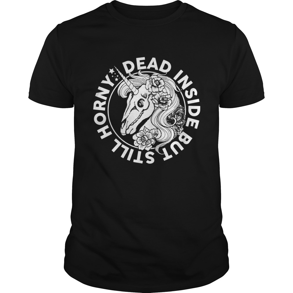 Dead Inside But Still Horny Funny Sarcasm Skeleton Unicorn Women Shirt