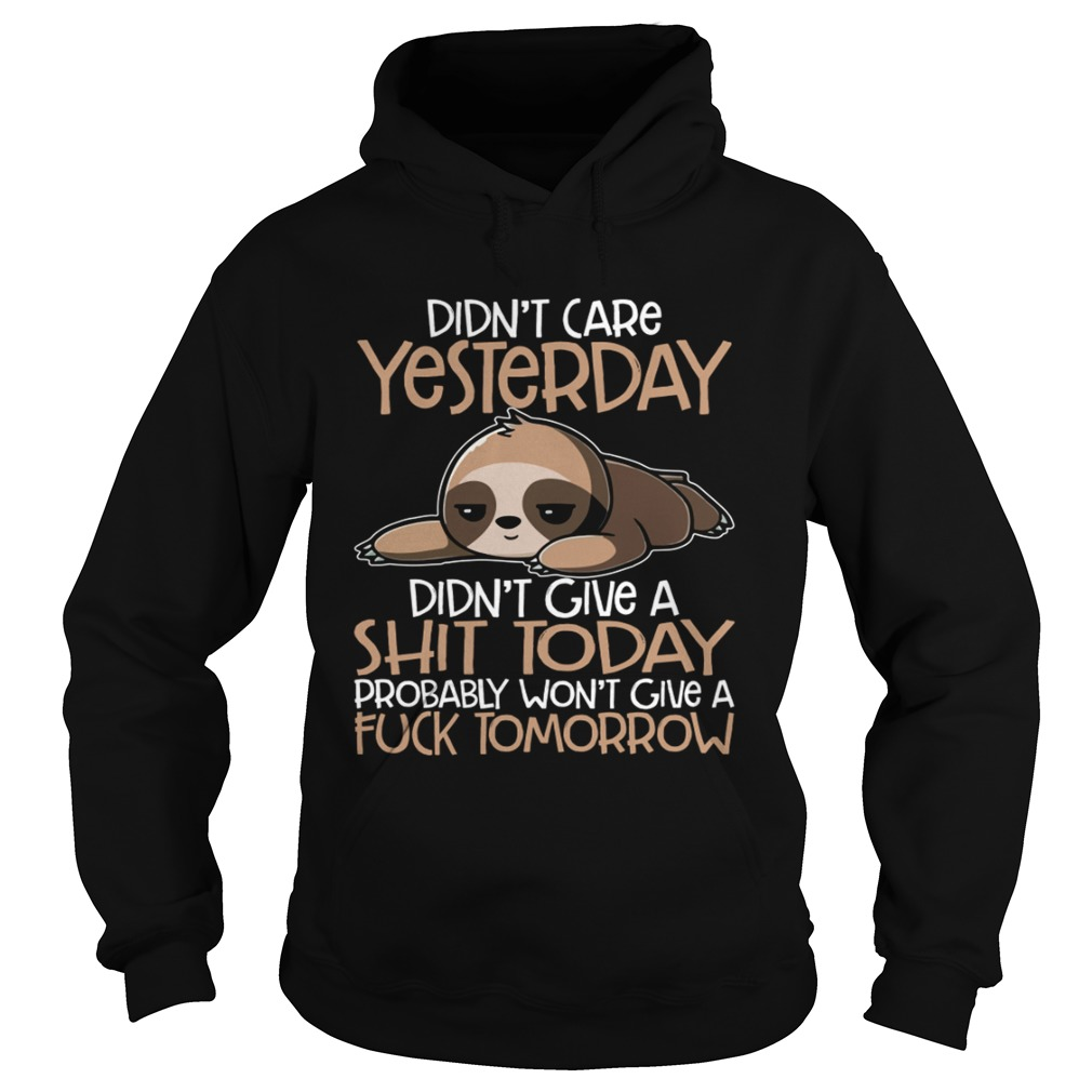 Didnt Care Yesterday Didnt Give A Shit Today Funny Sloth Shirt Hoodie
