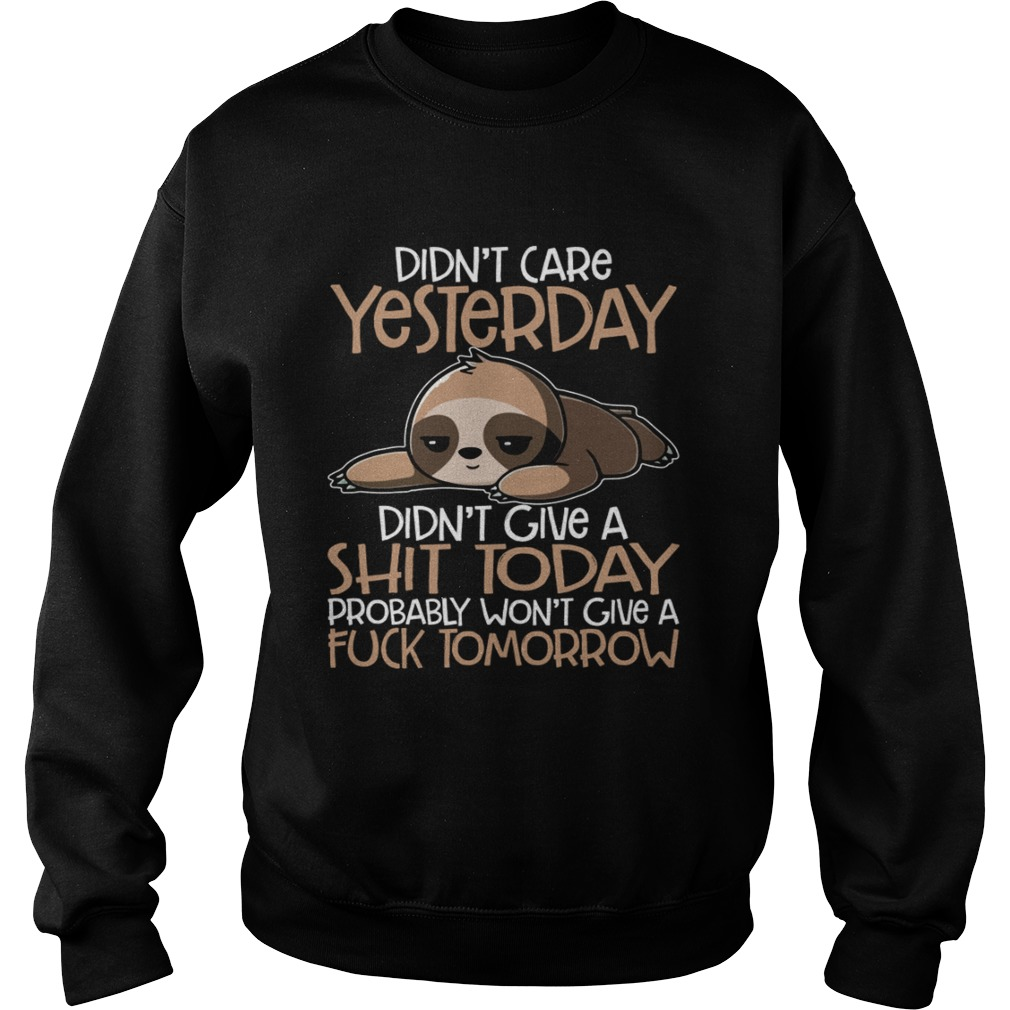 Didnt Care Yesterday Didnt Give A Shit Today Funny Sloth Shirt Sweatshirt