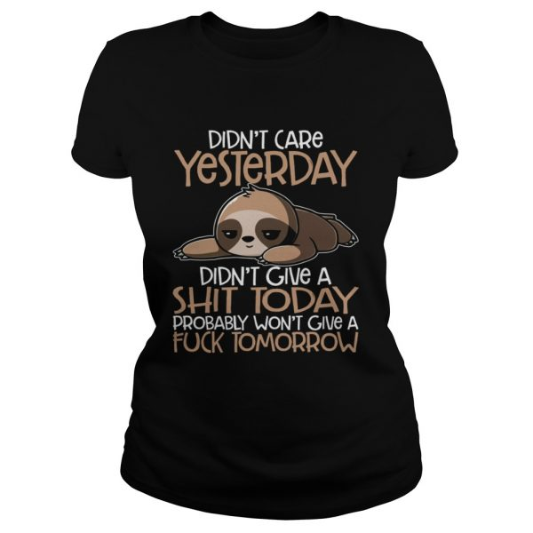Didnt Care Yesterday Didnt Give A Shit Today Funny Sloth Shirt Classic Ladies