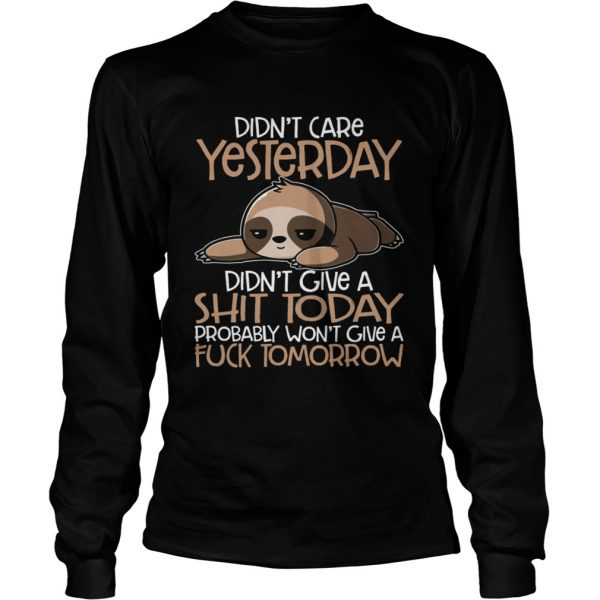 Didnt Care Yesterday Didnt Give A Shit Today Funny Sloth Shirt LongSleeve