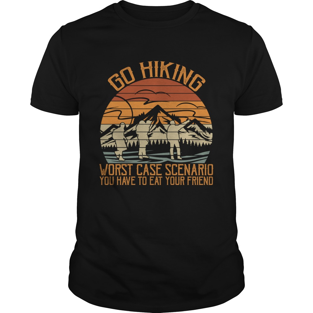 Go Hiking Worst Case Scenario You Have To Eat Your Friend Funny Shirt
