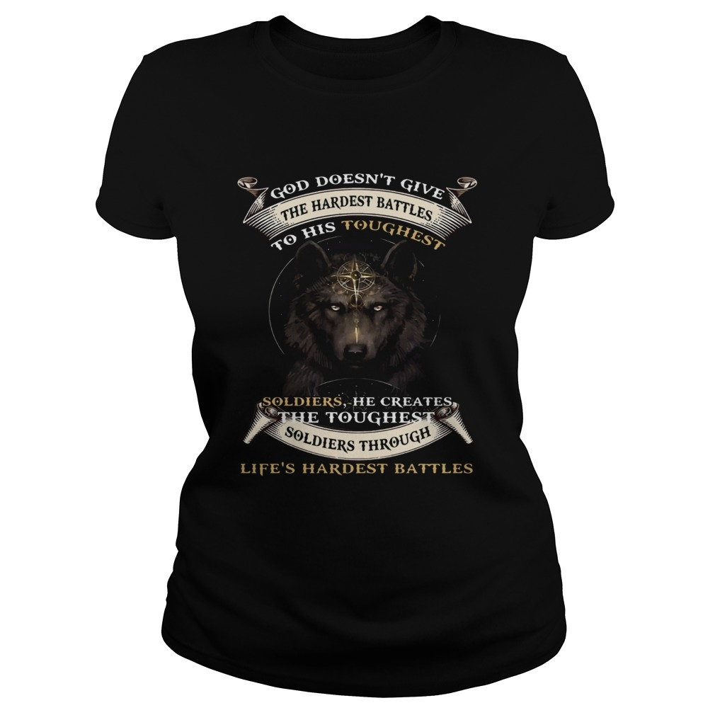 God Doesnt Give The Hardest Battles To His Toughest Soldiers Wolf Ts Classic Ladies