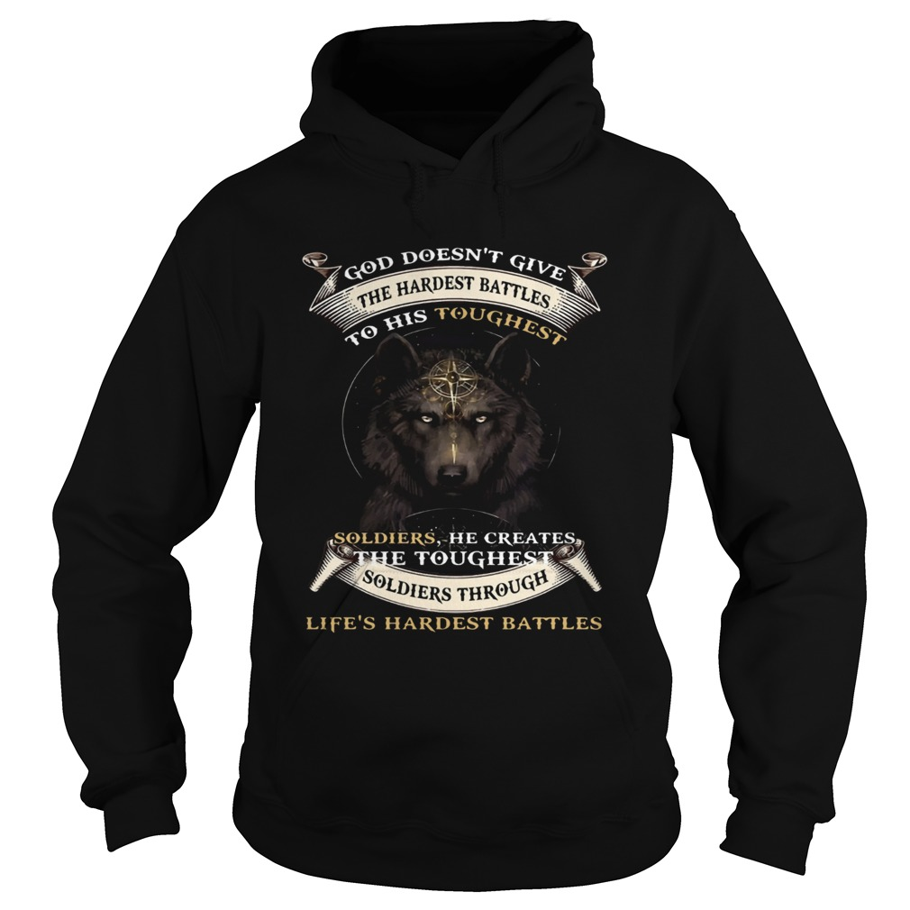God Doesnt Give The Hardest Battles To His Toughest Soldiers Wolf Ts Hoodie