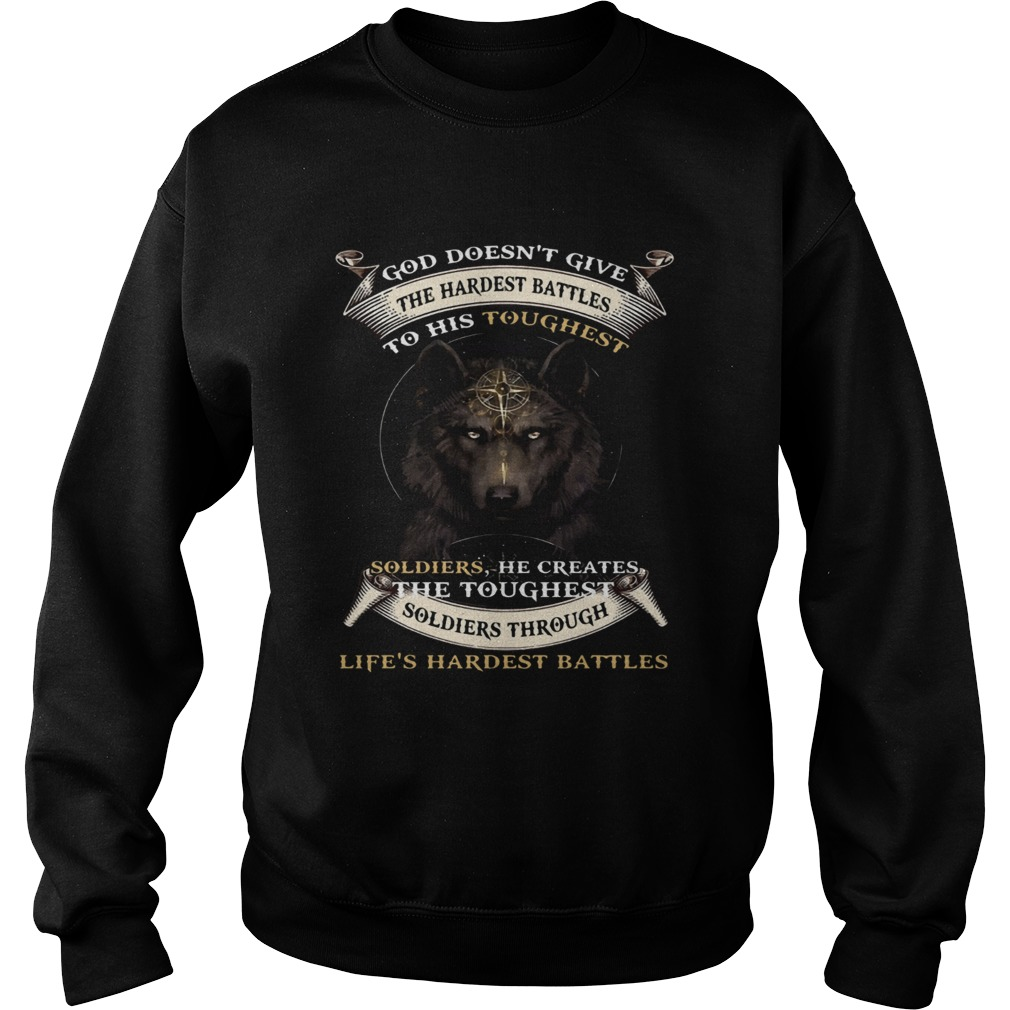 God Doesnt Give The Hardest Battles To His Toughest Soldiers Wolf Ts Sweatshirt