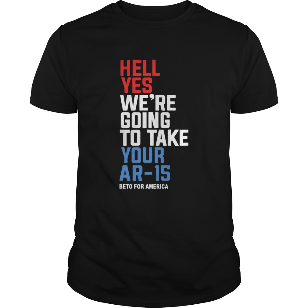 Hell yes were going to take your AR 15 Beto for America shirt
