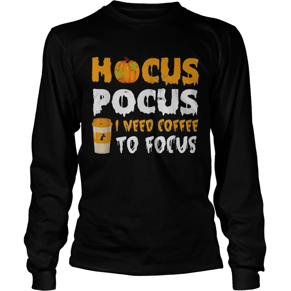 Hocus Pocus I need coffee to focus Halloween LongSleeve